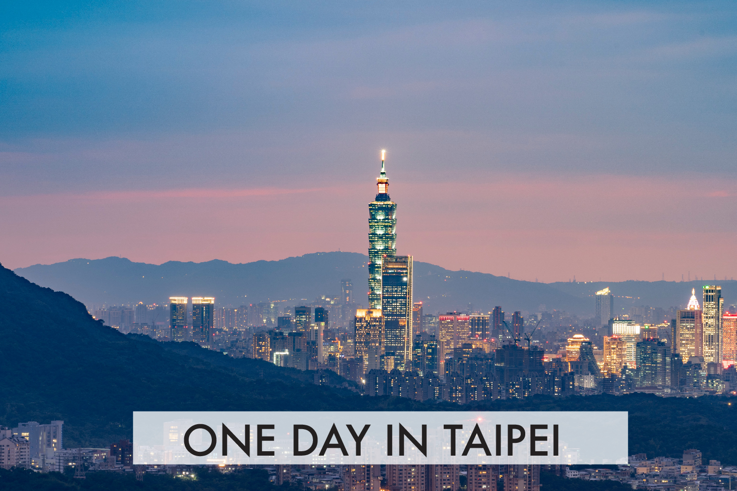 A Day In Taipei For The First-Timers
